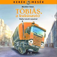 Mechler Anna - Hajba LászlóMechler Anna - Hajba László - Tóbiás, a kukásautó - Kerék mesék 3.