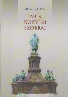ROMVÁRY FERENC - Pécs köztéri szobrai