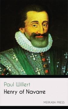 Willert Paul - Henry of Navarre [eKönyv: epub, mobi]
