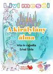 Lévai Lívia - Livi meséi - A királylány álma<!--span style='font-size:10px;'>(G)</span-->