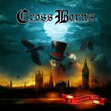 Cross Borns - Cross Borns: A Londoni Rém CD