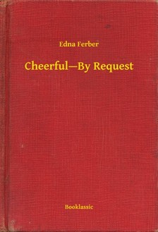 Ferber, Edna - Cheerful--By Request [eKönyv: epub, mobi]