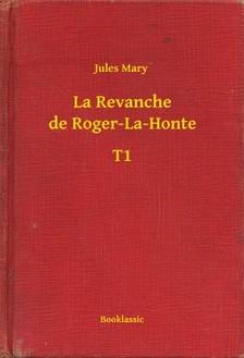 Mary Jules - La Revanche de Roger-La-Honte - T1 [eKönyv: epub, mobi]