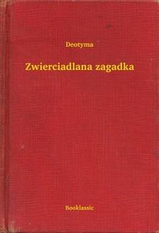 Deotyma - Zwierciadlana zagadka [eKönyv: epub, mobi]