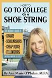 Phelan Ann Marie O - How to Go to College on a Shoe String [eKönyv: epub,  mobi]