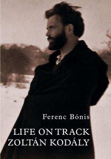 Bónis Ferenc - Life on Track Zoltán Kodály