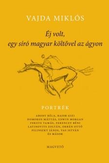 Vajda Miklós - Éj volt, egy síró, magyar költővel az ágyon [eKönyv: epub, mobi]