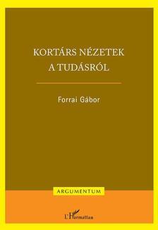 Forrai Gábor - Forrai Gábor: Kortárs nézetek a tudásról