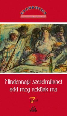 Gyurkovics Tibor - Mindennapi szerelmünket add meg nekünk ma