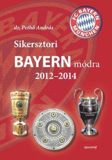 dr. Pethő András - Sikersztori Bayern módra 2012-2014