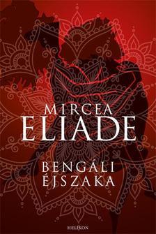 Mircea Eliade - Bengáli éjszaka
