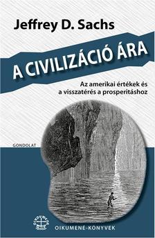 Sachs, Jeffrey D. - A civilizáció ára. Az amerikai értékek és a visszatérés a prosperitáshoz