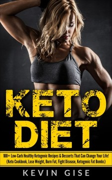 Gise Kevin - Keto Diet: 100+ Low-Carb Healthy Ketogenic Recipes & Desserts That Can Change Your Life! [eKönyv: epub, mobi]