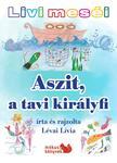 Lévai Lívia - Livi meséi - Aszit, a tavi királyfi<!--span style='font-size:10px;'>(G)</span-->