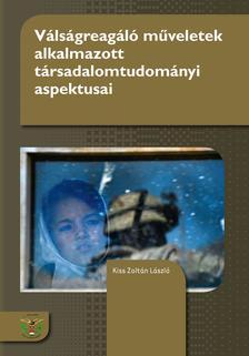 Kiss Zoltán László - Válságreagáló műveletek alkalmazott társadalomtudományi aspektusai