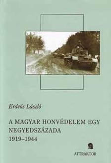 Erdeös László - A MAGYAR HONVÉDELEM EGY NEGYEDSZÁZADA 1919-1944. I-II. ***