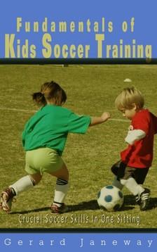 Janeway Gerard - Fundamentals Of Kids Soccer Training [eKönyv: epub, mobi]