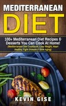 Gise Kevin - Mediterranean Diet: 100+ Mediterranean Diet Recipes & Desserts You Can Cook At Home! [eKönyv: epub,  mobi]