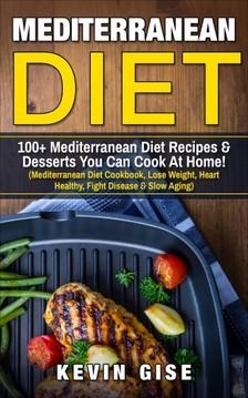 Gise Kevin - Mediterranean Diet: 100+ Mediterranean Diet Recipes & Desserts You Can Cook At Home! [eKönyv: epub, mobi]