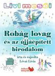 Lévai Lívia - Livi meséi - Robág lovag és az újjáépített birodalom<!--span style='font-size:10px;'>(G)</span-->