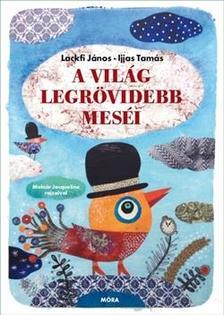 Ijjas Tamás- Lackfi János - A világ legrövidebb meséi