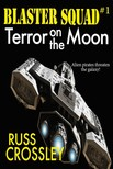 Crossley Russ - Blaster Squad #1 Terror on the Moon [eKönyv: epub, mobi]