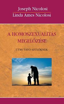 Nicolosi, Joseph - Nicolosi Ames, Linda - A homoszexualitás megelőzése