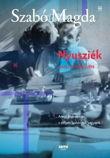 SZABÓ MAGDA - Nyusziék - Naplók 1950-1958