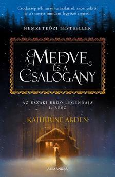 Katherine Arden - A medve és a csalogány