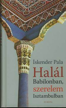 PALA, ISKENDER - HALÁL BABILONBAN, SZERELEM ISZTAMBULBAN