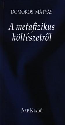 Domokos Mátyás - A METAFIZIKUS KÖLTÉSZETRŐL