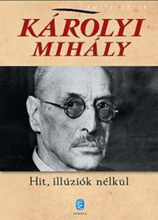 KÁROLYI Mihály - Hit, illúziók nélkül