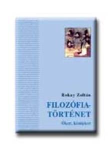 Rókay Zoltán - Filozófiatörténet I. - Ókor, középkor