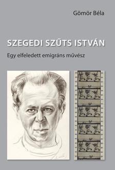 Dr. Gömör Béla - Szegedi Szűts IstvánEgy elfeledett emigráns művész