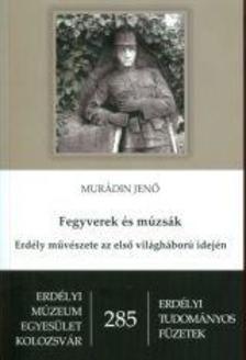 Murádin Jenő - Fegyverek és múzsák