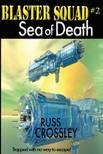 Crossley Russ - Blaster Squad #2 Sea of Death [eKönyv: epub,  mobi]