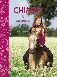 Agnes kottmann - Chiara - A szerelem ereje