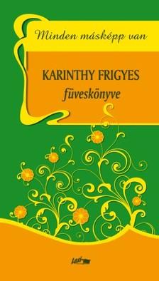 Karinthy Frigyes - Minden másképp van - Karinthy Frigyes füveskönyve [eKönyv: pdf, epub, mobi]