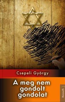 CSEPELI GYÖRGY - A MEG NEM GONDOLT GONDOLAT