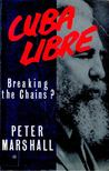 MARSHALL, PETER - Cuba Libre - Breaking the Chains? [antikvár]