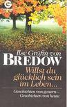 BREDOW, ILSE GRÄFIN VON - Willst du glücklich sein im Leben , , , - Geschichte von gestern - Geschichten von heute [antikvár]