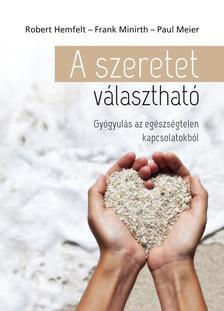 Robert Hemfelt - Frank Minirth - Paul Meier - A szeretet választható - Gyógyulás az egészségtelen kapcsolatokból