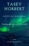 Norbert Tasev - Kézfejek magánya - Összegyűjtött versek 2012-2016 [eKönyv: epub,  mobi]
