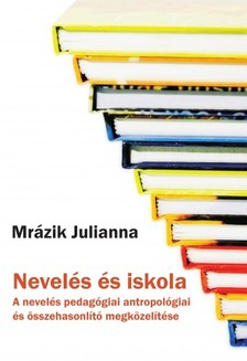 Mrázik Julianna - Nevelés és iskola [eKönyv: epub, mobi]