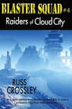 Crossley Russ - Blaster Squad #4 Raiders of Cloud City [eKönyv: epub,  mobi]