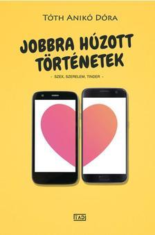 Tóth Anikó Dóra - Jobbra húzott történetek - Szex, szerelem, Tinder