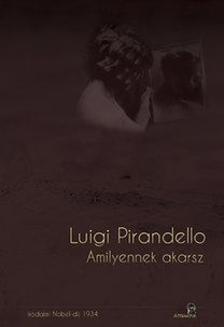 PIRANDELLO, LUIGI - Amilyennek akarsz ***