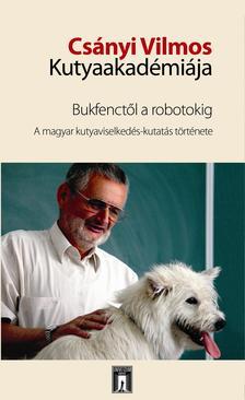 Kubinyi Enikő-Miklósi Ádám szerk. - Csányi Vilmos Kutyaakadémiája  Bukfenctől a robotokig. A magyar kutyaviselkedés-kutatás története