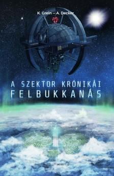 K. Grein A. Decker, - A Szektor krónikái I. - Felbukkanás [eKönyv: epub, mobi]