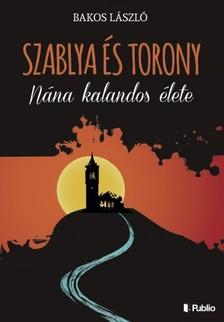 Bakos László - Szablya és torony [eKönyv: epub, mobi]